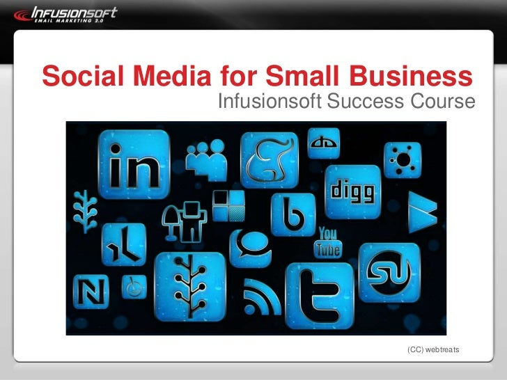 Social Media for Small Business<br />Infusionsoft Success Course<br />(CC) webtreats<br />