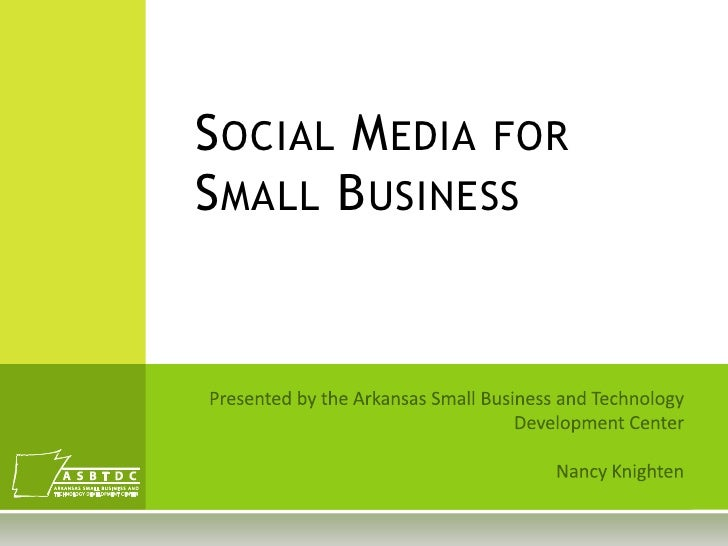Social Media for Small Business<br />Presented by the Arkansas Small Business and Technology <br />Development Center<br /...
