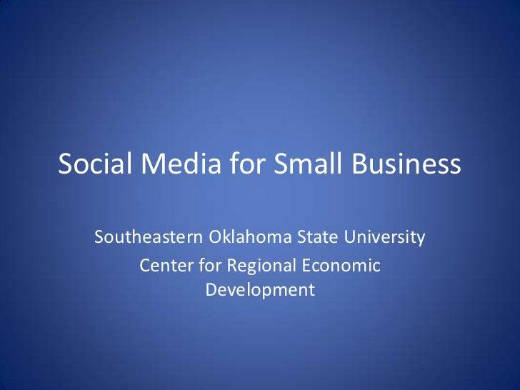 Social Media for Small Business<br />Southeastern Oklahoma State University<br />Center for Regional Economic Development<...