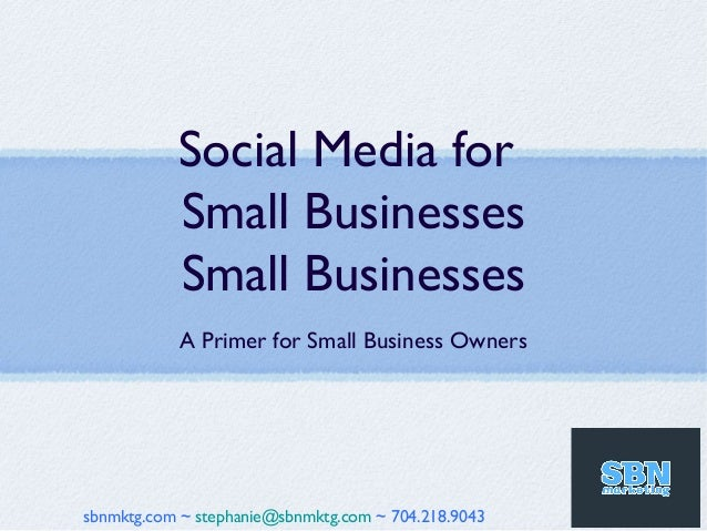 Social Media for           Small Businesses           Small Businesses           A Primer for Small Business Ownerssbnmktg...