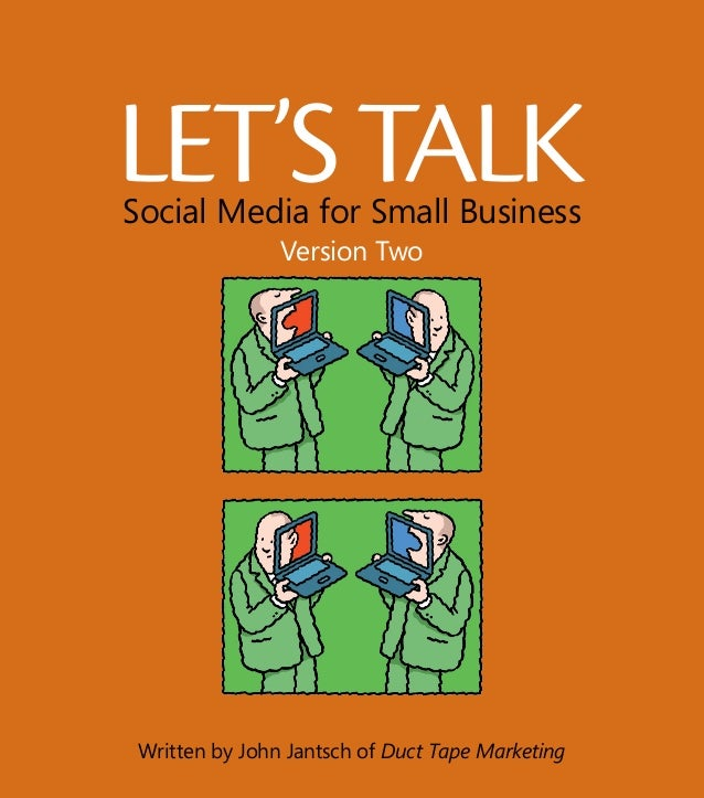 Let'sTalkSocial Media for Small Business Written by John Jantsch of Duct Tape Marketing Sponsored by Version Two