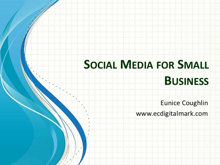SOCIAL MEDIA FOR SMALL              BUSINESS               Eunice Coughlin         www.ecdigitalmark.com