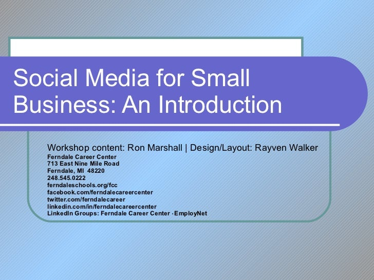 Social Media for Small Business: An Introduction Workshop content: Ron Marshall | Design/Layout: Rayven Walker Ferndale Ca...