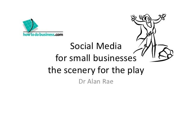 Social Media  for small businessesthe scenery for the playth           f th l       Dr Alan Rae       Dr Alan Rae