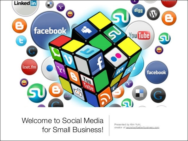 Welcome to Social Media for Small Business!  Presented by Kim Yuhl,  creator of secretsofbetterbusiness.com