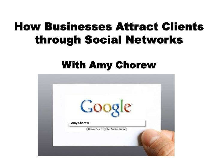 How Businesses Attract Clients through Social NetworksWith Amy Chorew<br />Amy Chorew<br />