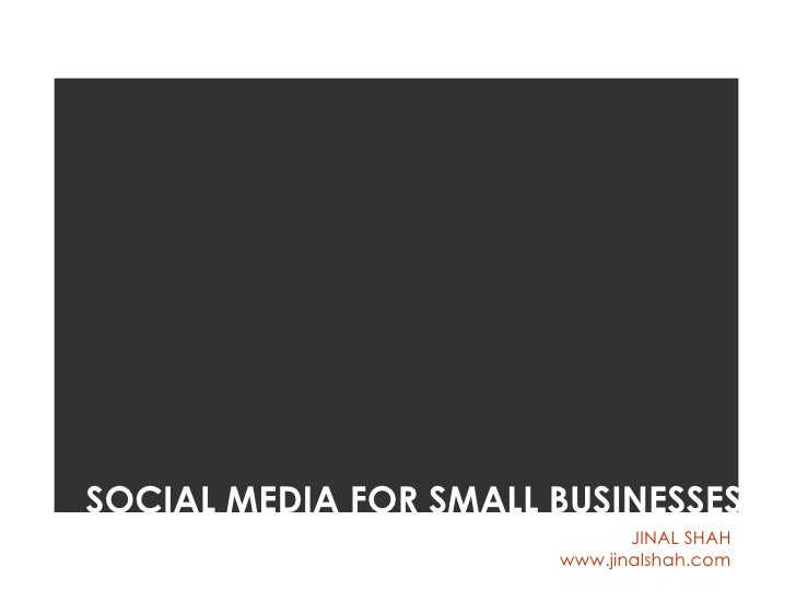 SOCIAL MEDIA FOR SMALL BUSINESSES                               JINAL SHAH                        www.jinalshah.com