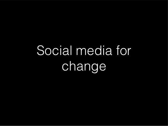 Social media for    change