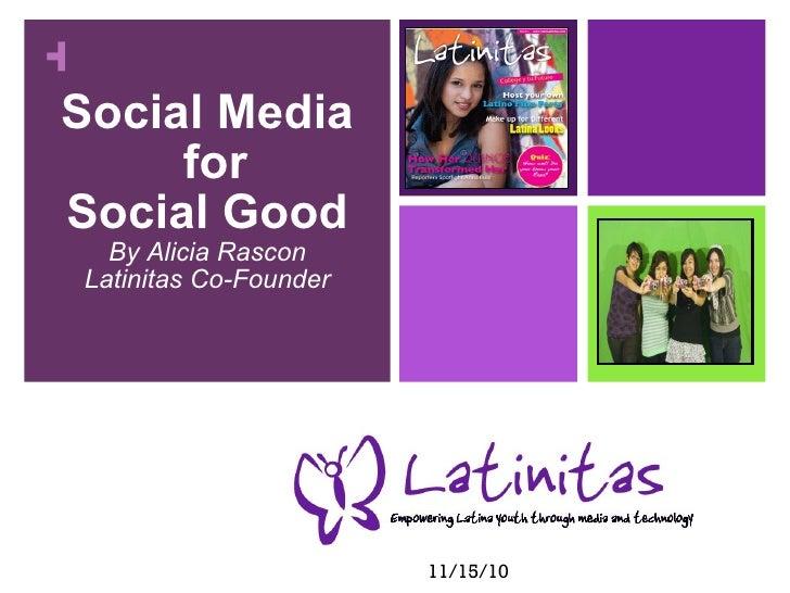 Social Media for  Social Good By Alicia Rascon Latinitas Co-Founder