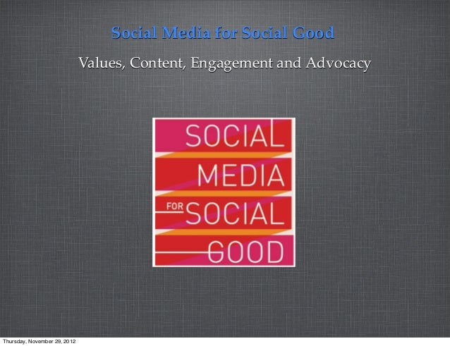 Social Media for Social Good                              Values, Content, Engagement and AdvocacyThursday, November 29, 2...