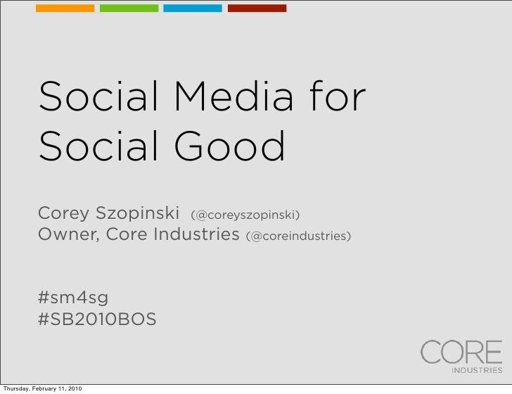 Social Media for            Social Good            Corey Szopinski (@coreyszopinski)            Owner, Core Industries (@c...