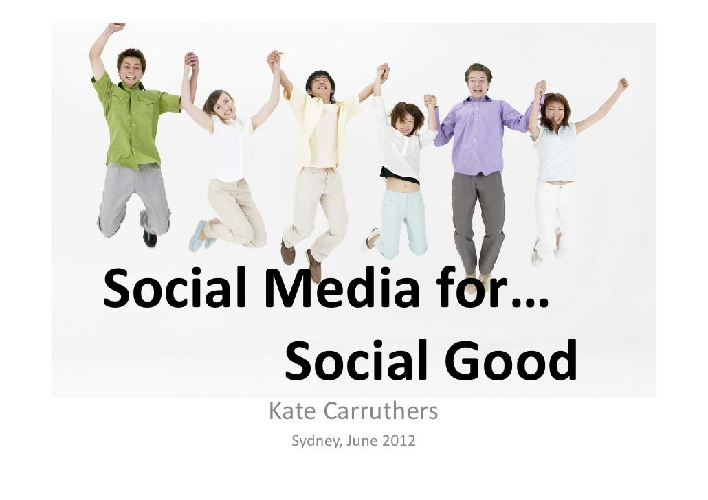 SocialMediafor…Social Media for…       SocialGood       Social Good      KateCarruthers        Sydney,June2012