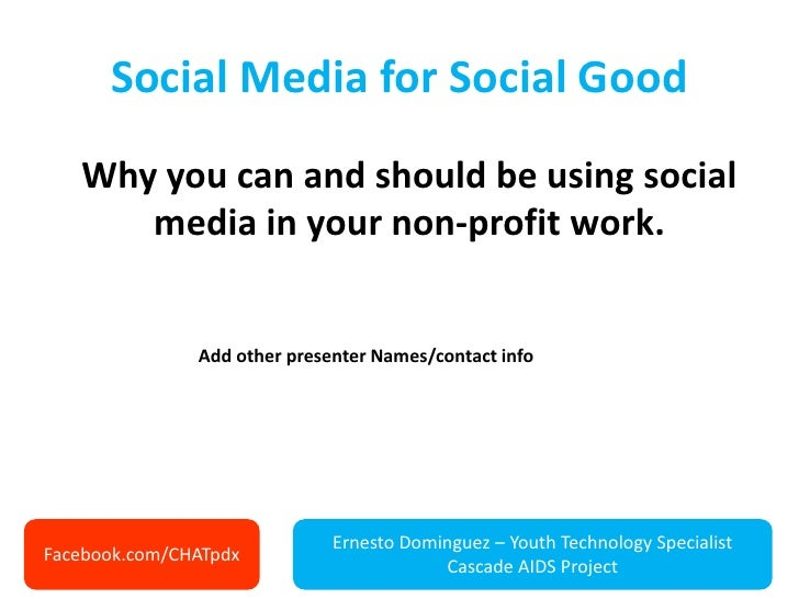 Social Media for Social Good   Why you can and should be using social      media in your non-profit work.               Ad...
