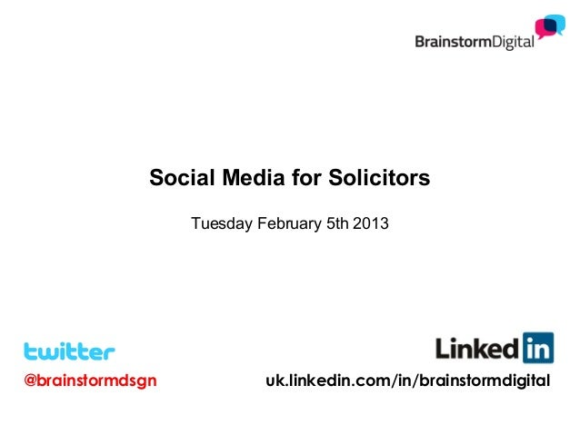 Social Media for Solicitors                  Tuesday February 5th 2013@brainstormdsgn            uk.linkedin.com/in/brains...