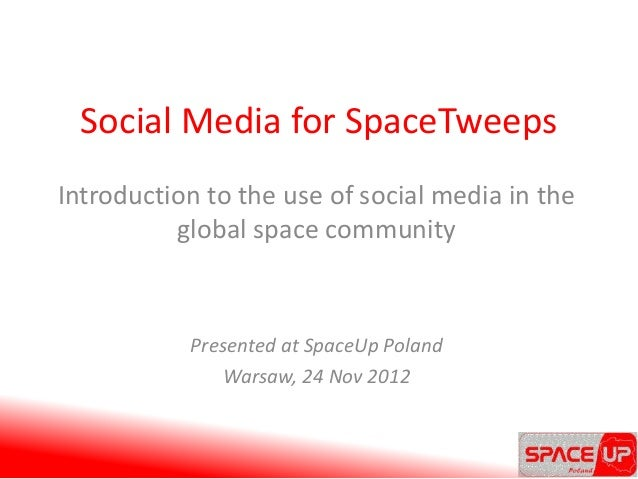 Social Media for SpaceTweepsIntroduction to the use of social media in the          global space community           Prese...