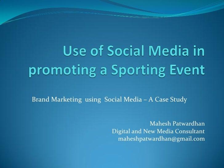 Brand Marketing using Social Media – A Case Study                                          Mahesh Patwardhan              ...