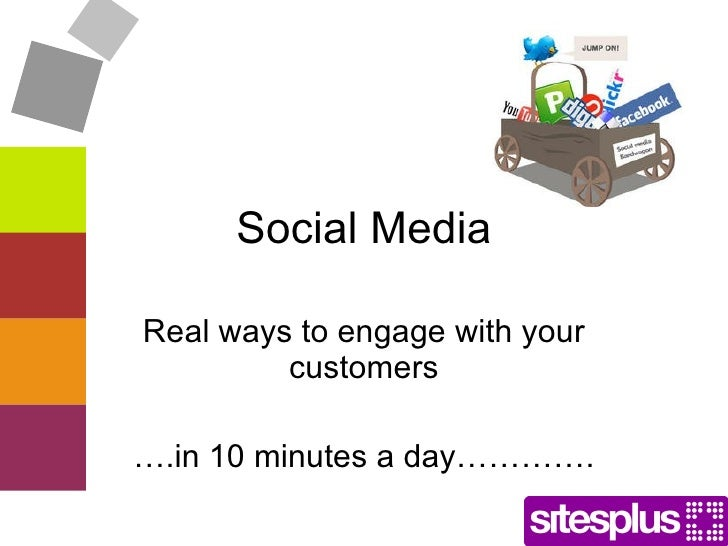 Social Media Real ways to engage with your customers … .in 10 minutes a day………….
