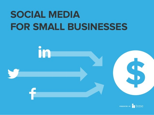 SOCIAL MEDIA FOR SMALL BUSINESSES  PRESENTED BY