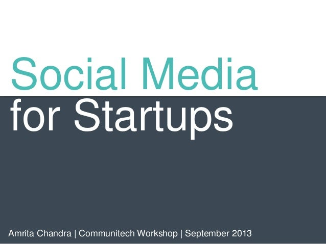Social Media for Startups Amrita Chandra | Communitech Workshop | September 2013