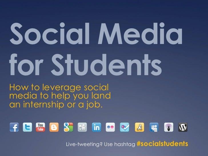 Social Mediafor StudentsHow to leverage socialmedia to help you landan internship or a job.            Live-tweeting? Use ...
