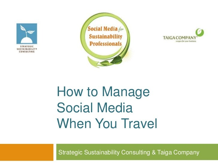 How to ManageSocial MediaWhen You TravelStrategic Sustainability Consulting & Taiga Company