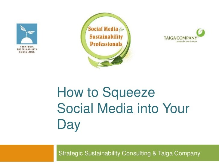 How to SqueezeSocial Media into YourDayStrategic Sustainability Consulting & Taiga Company