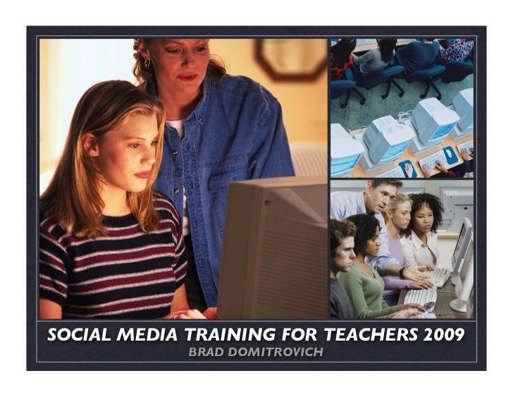 SOCIAL MEDIA TRAINING FOR TEACHERS 2009              BRAD DOMITROVICH