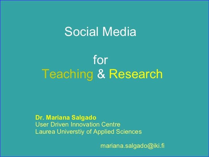 Social Media  for  Teaching  &  Research Dr. Mariana Salgado   User Driven Innovation Centre Laurea Universtiy of Applied ...