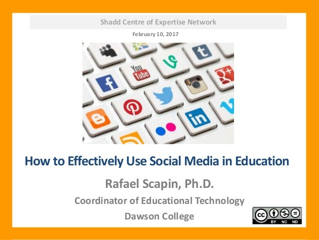 Shadd Centre of Expertise Network How to Effectively Use Social Media in Education Rafael Scapin, Ph.D. Coordinator of Edu...