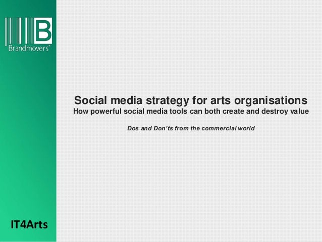 Social media strategy for arts organisations          How powerful social media tools can both create and destroy value   ...