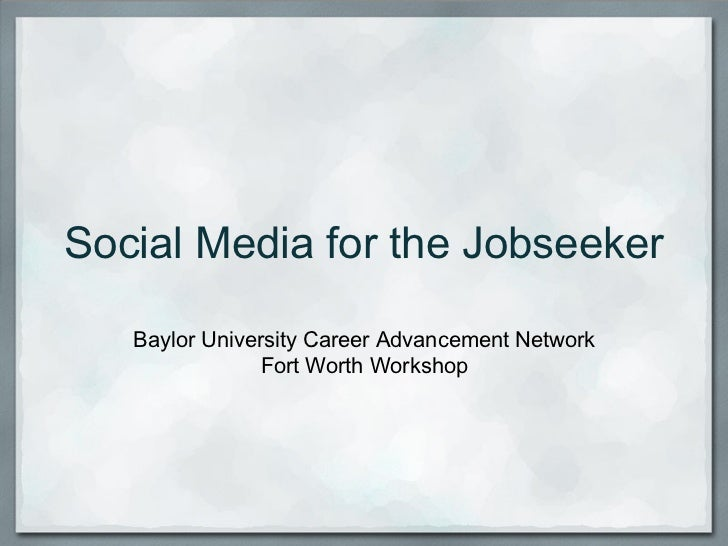 Social Media for the Jobseeker   Baylor University Career Advancement Network                Fort Worth Workshop