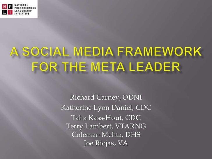 A Social Media FRAMEWORK for the meta leader<br />Richard Carney, ODNI<br />Katherine Lyon Daniel, CDC<br />Taha Kass-Hout...
