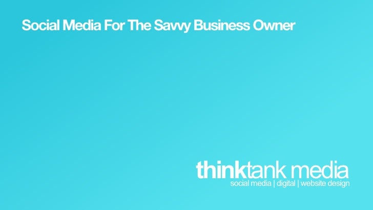 Social media for the savvy business owner
