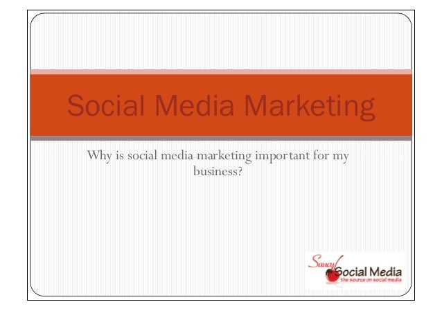 Why is social media marketing important for my business?   Swfléocial Media  the source on social media