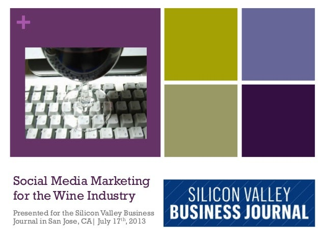 + Social Media Marketing for the Wine Industry Presented for the Silicon Valley Business Journal in San Jose, CA| July 17t...