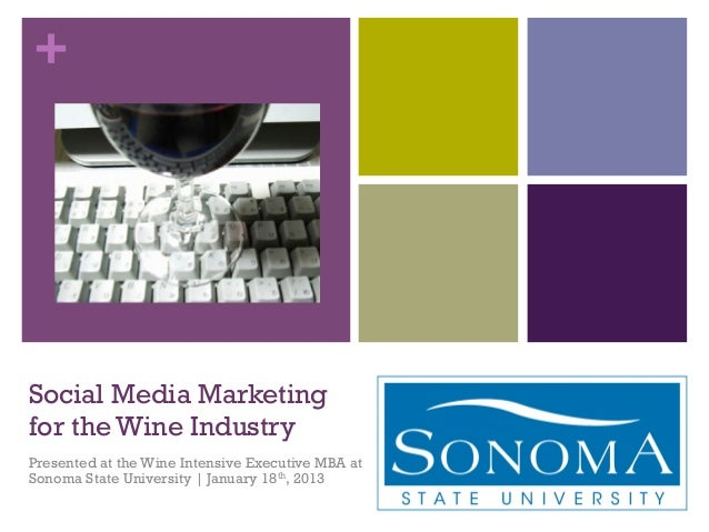 +Social Media Marketingfor the Wine IndustryPresented at the Wine Intensive Executive MBA atSonoma State University | Janu...