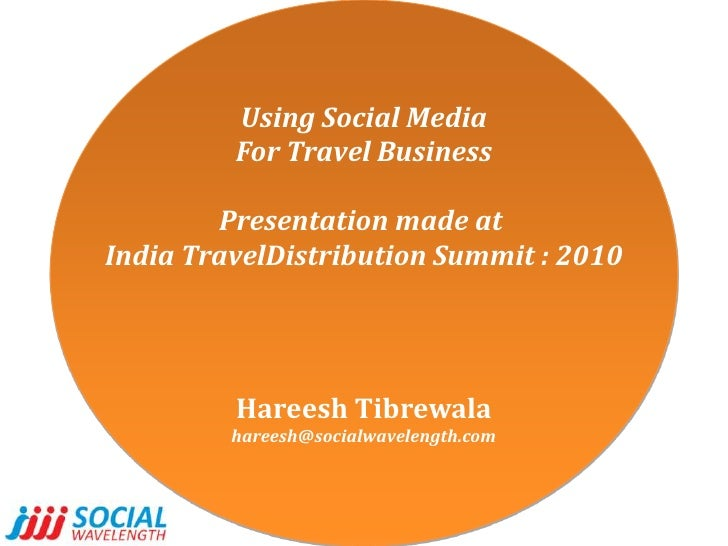 Using Social Media<br />For Travel Business<br />Presentation made at <br />India TravelDistribution Summit : 2010<br />Ha...