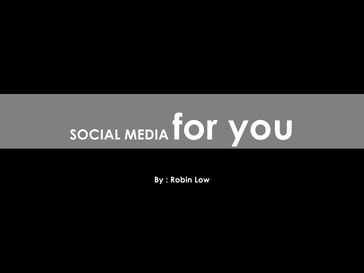 By : Robin Low SOCIAL MEDIA  for you