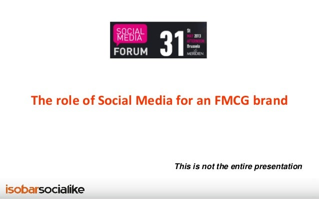 The role of Social Media for an FMCG brandThis is not the entire presentation