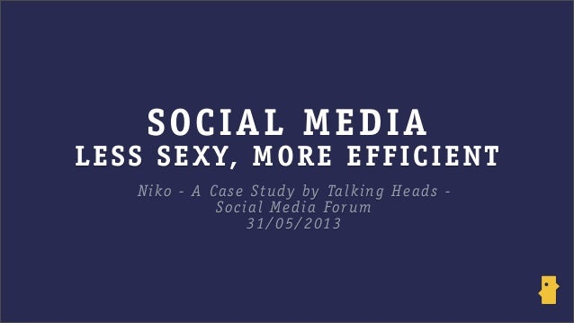 SOCIAL MEDIALESS SEXY, MORE EFFICIENTNiko - A Case Study by Talking Heads -Social Media Forum31/05/2013