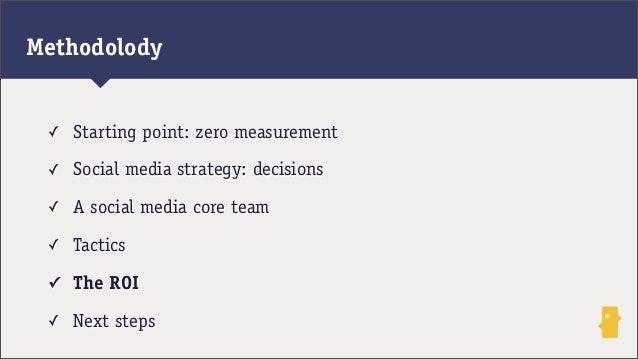 ✓ Starting point: zero measurement✓ Social media strategy: decisions✓ A social media core team✓ Tactics✓ The ROI✓ Next ste...