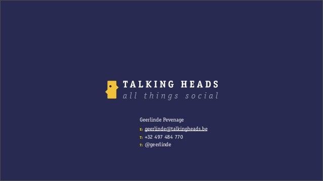 Geerlinde PevenageE: geerlinde@talkingheads.beT: +32 497 484 770T: @geerlinde