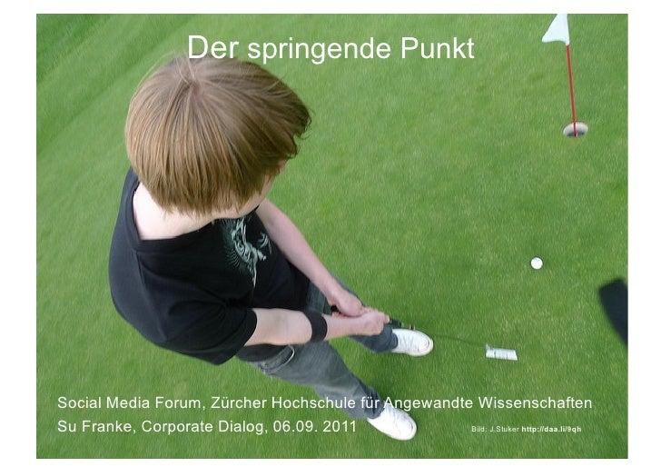 Der springende PunktSocial Media Forum, Zürcher Hochschule für Angewandte WissenschaftenSu Franke, Corporate Dialog, 06.09...