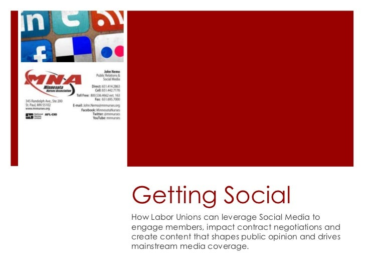 Getting SocialHow Labor Unions can leverage Social Media toengage members, impact contract negotiations andcreate content ...