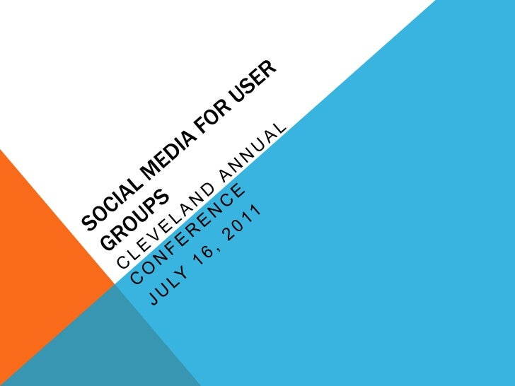 Social Media for User Groups<br />Cleveland Annual Conference<br />July 16, 2011<br />
