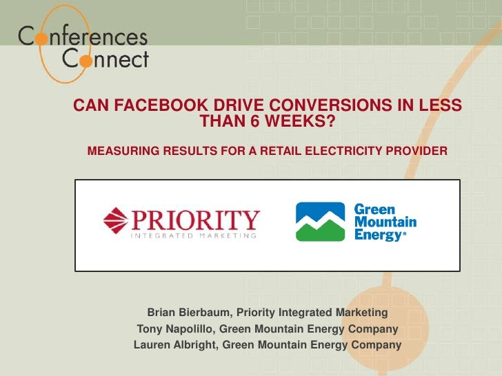 Can Facebook drive conversions in Less than 6 Weeks? <br />Measuring results for A Retail Electricity provider<br />Brian ...