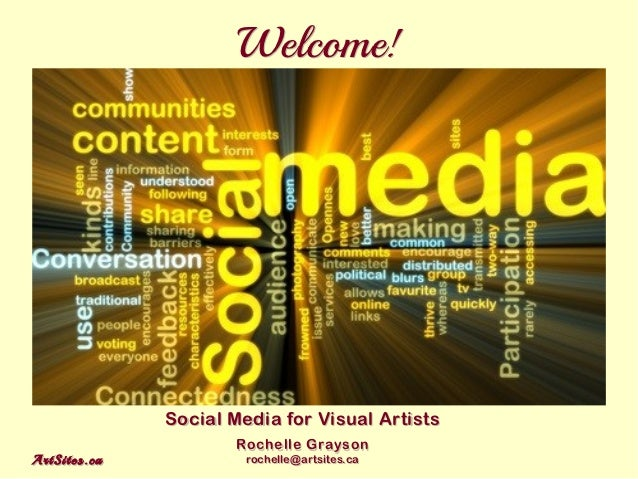 Welcome!                         Social Media for Visual Artists                                Rochelle GraysonA r t S i ...