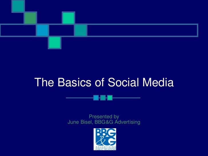 The Basics of Social Media Presented by June Bisel, BBG&G Advertising