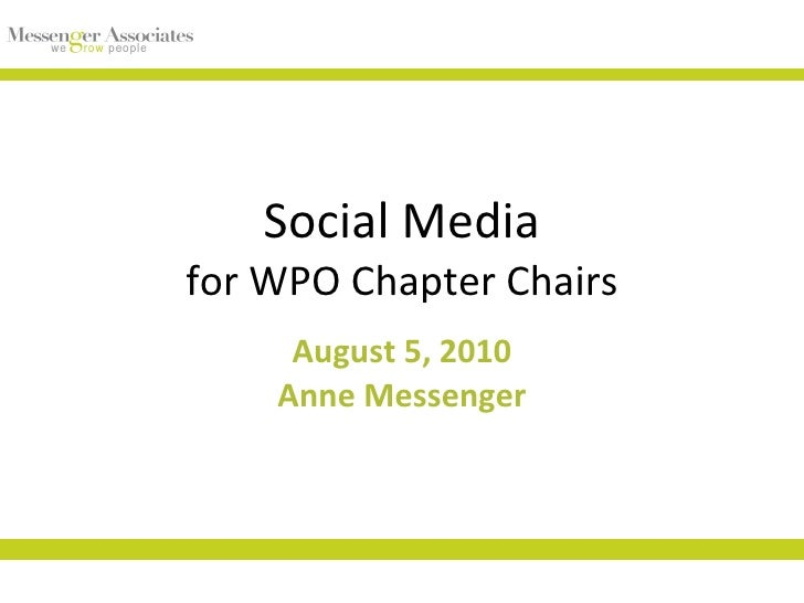 Social Media for WPO Chapter Chairs August 5, 2010 Anne Messenger
