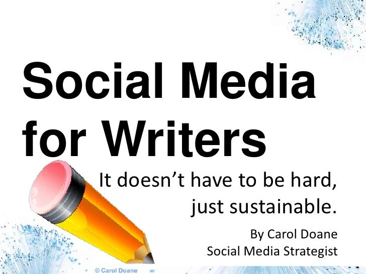 Social Media for Writers<br />It doesn't have to be hard,just sustainable. <br />By Carol Doane<br />Social Media Strategi...